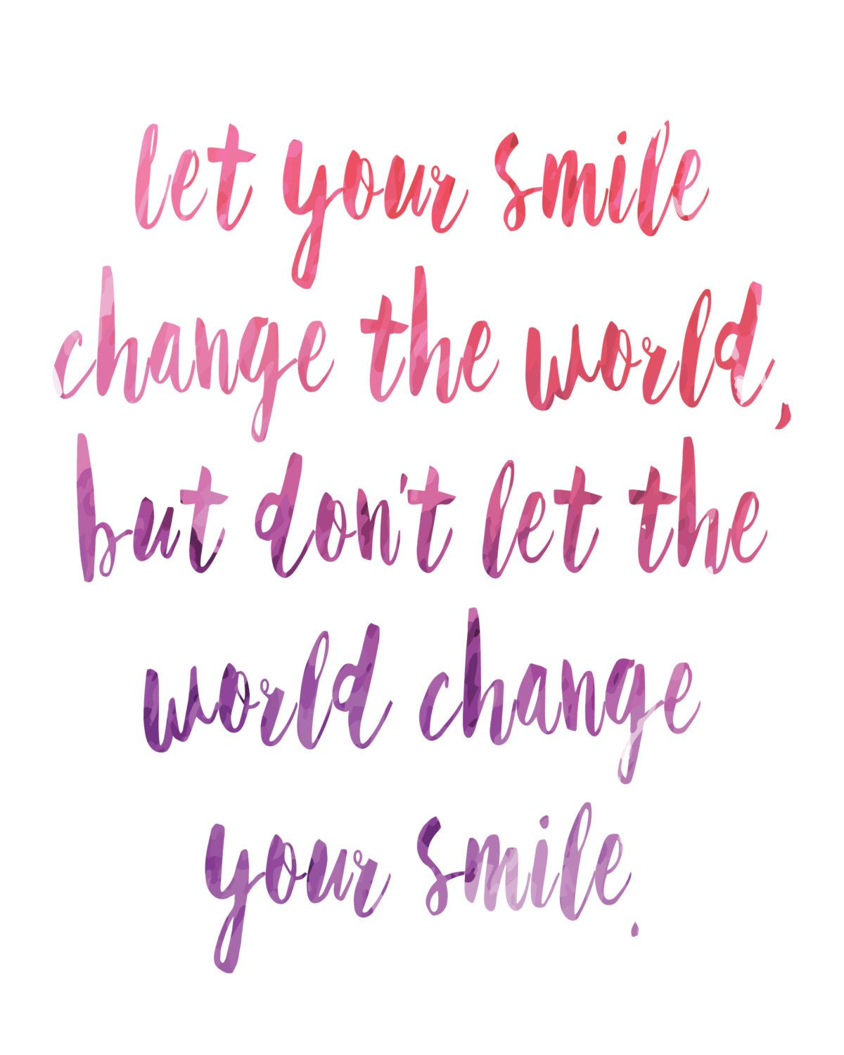 Quotes On Changes In Life Let Your Smile Change The World Printable Inspirational Quote