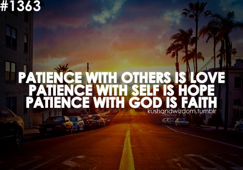 Patience, My Friend, Patience!