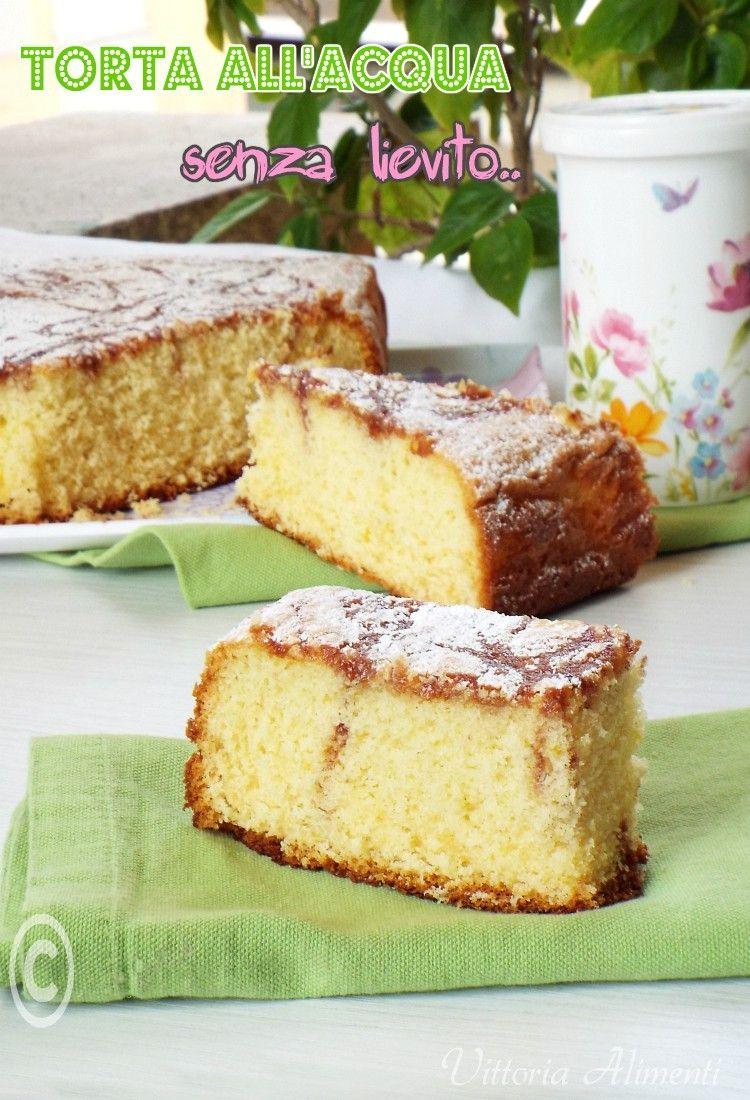 Dolci Senza Lievito E Burro.Torta All Acqua Senza Lievito E Burro Desserts Sweet