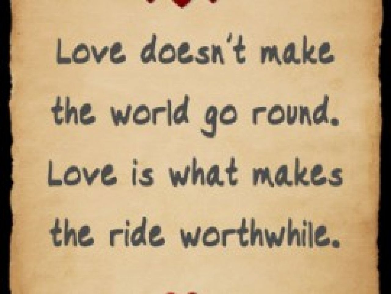 Wedding Quotes Love doesn t make the world go round Love is what makes the ride worthwile