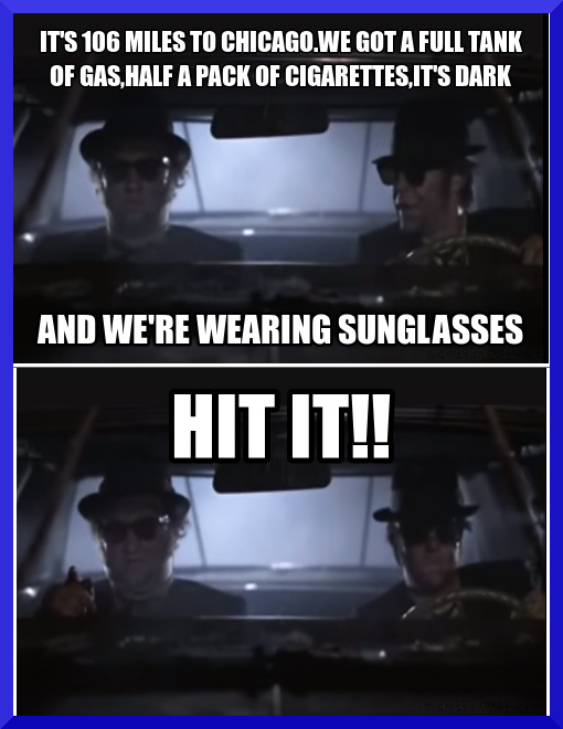 Blues brothers 106 miles to chicago quote meme my mind blues brothers 106 miles to chicago quote meme malvernweather Image collections