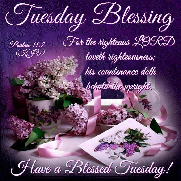 Blessing Quotes Bible: Tuesday Blessing. Psalms 11:7-Have A Blessed Tuesday