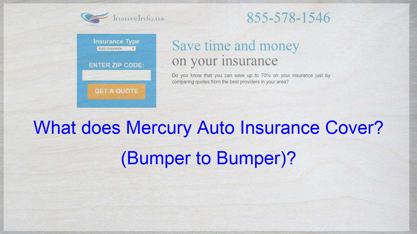 Okay I Currently Have Mercury Car Insurance And Have The Bumper To