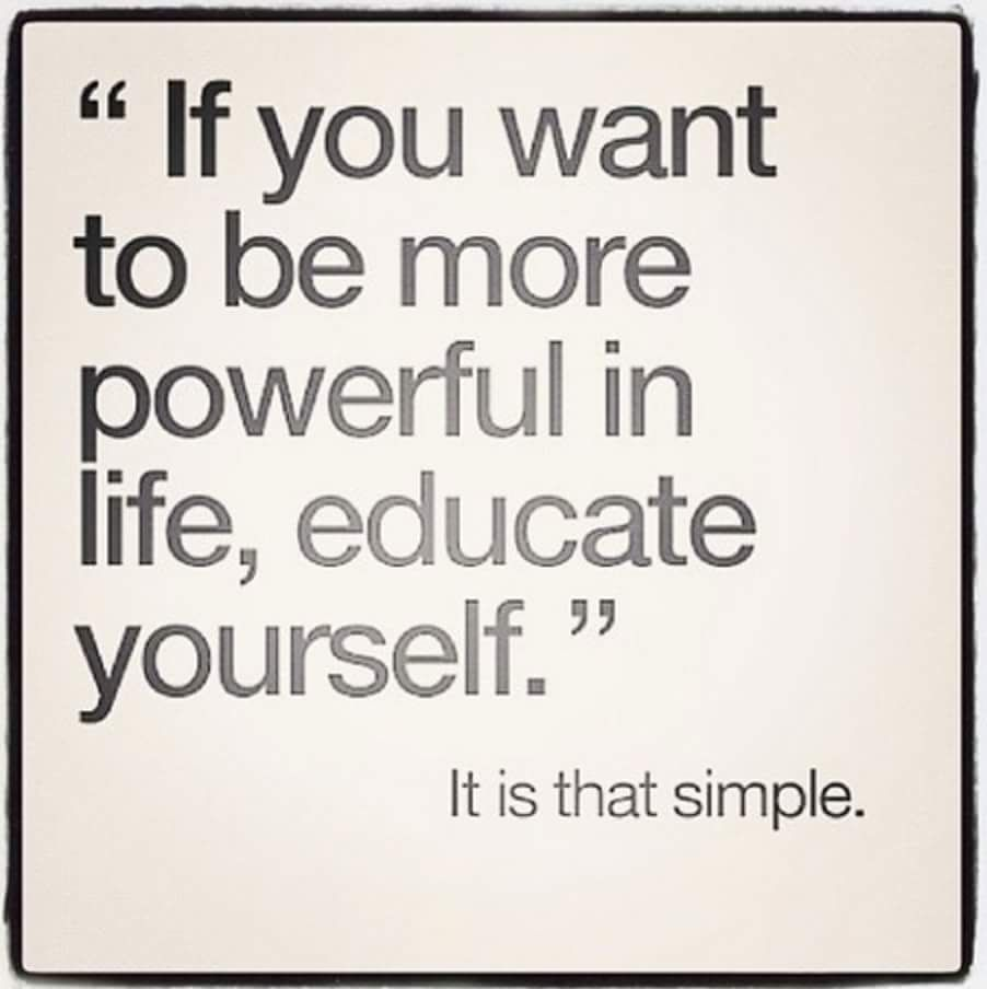 If You Want To Be More Powerful In Life Educate Yourself It Is