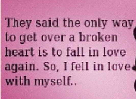 They said the only way to get over a broken heart is to fall in ...