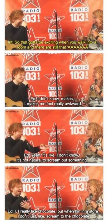 Now I'm imagining Ed screaming at chocolate in the middle of a store. Lol Ed, the chillest celebrity EVER.