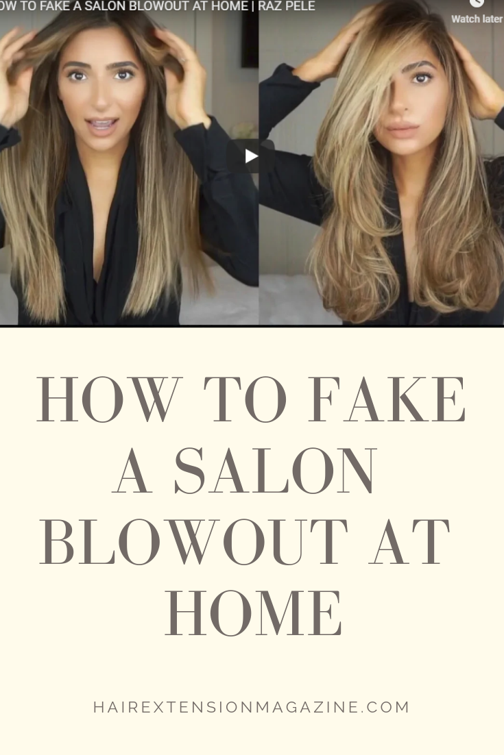How To Fake A Salon Blowout At Home Hair Extension Magazine Blowout Hair Salon Blowout Blowout Hair Tutorial