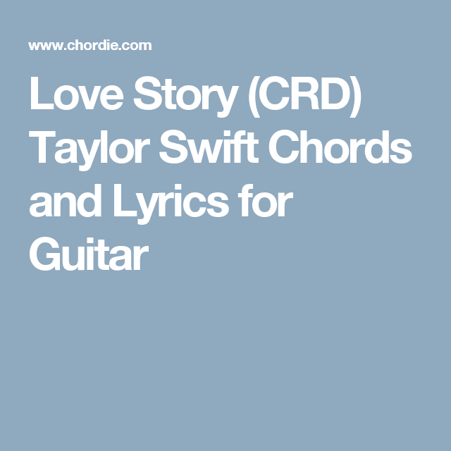 Love Story (CRD) Taylor Swift Chords and Lyrics for Guitar | My Dog ...