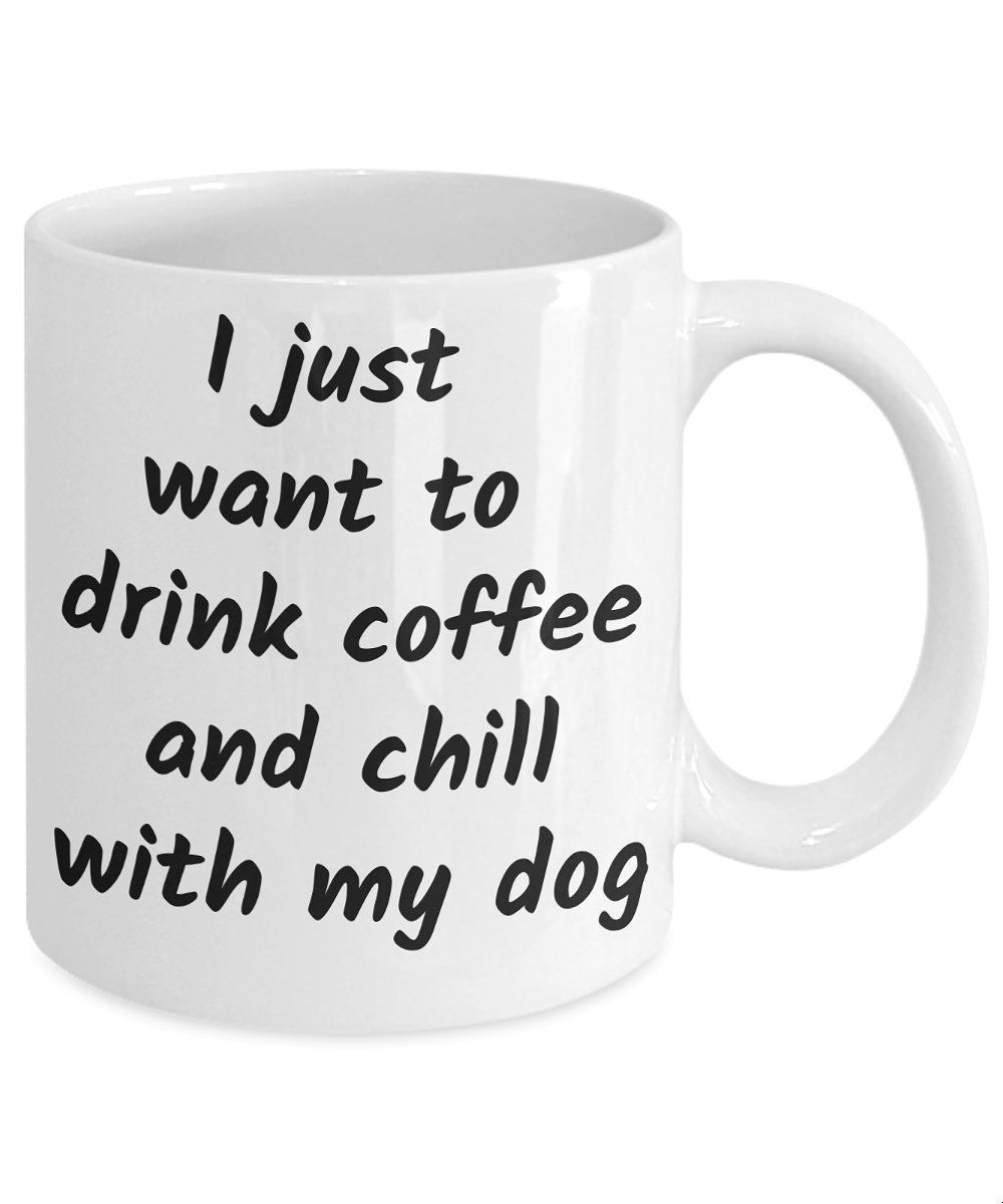 Dog Lover Gift Dog mug Coffee Mug Dog Dad Dog Mom I Just want to drink Coffee and Chill with my Dog Custom mug Dog Gift Dog Owner #custommugs