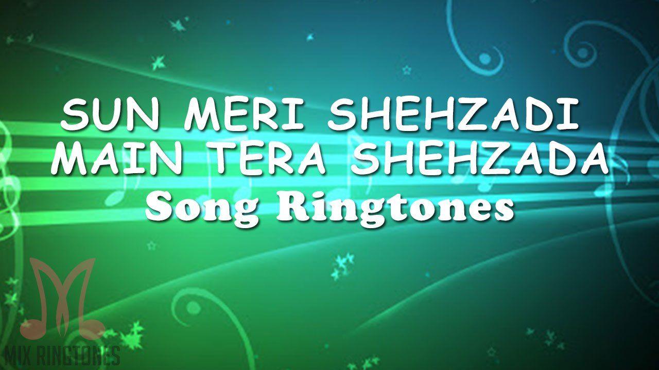 Sun Meri Shehzadi Main Tera Shehzada Song Ringtone Download In 2020 Ringtone Download Songs Download