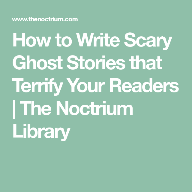 how to write scary ghost stories that terrify your readers