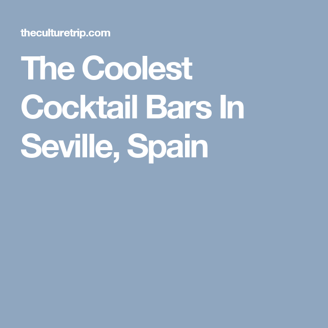 The Coolest Cocktail Bars In Seville Spain Seville Cocktail Bar Cocktails