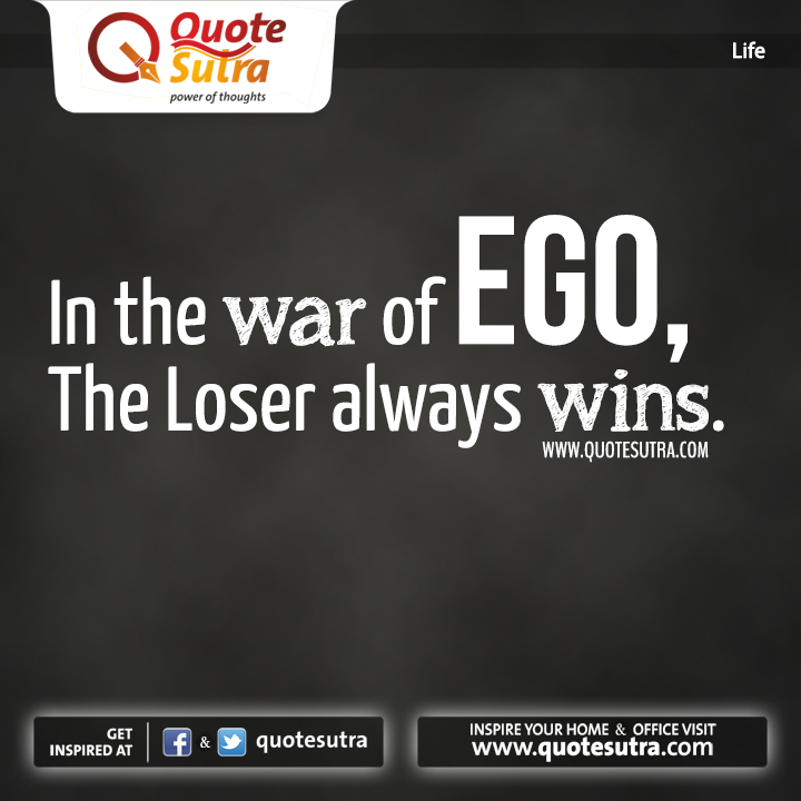 Loser Quotes Endearing In The War Of #ego The Loser Always Wins#quote  Life Quotes .