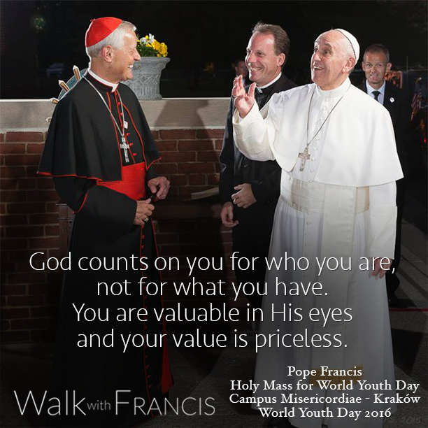 God counts on you for who you are, not what you have. #WalkwithFrancis