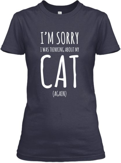 """Don't miss out on the opportunity to purchase the """"I'm Sorry I Was Thinking About My Cat (Again)"""" Shirt's and Hoodies for women and men. Many colors to choose from. Sale ends 10/15/14"""