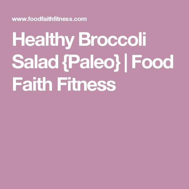 Healthy Broccoli Salad {Paleo} | Food Faith Fitness