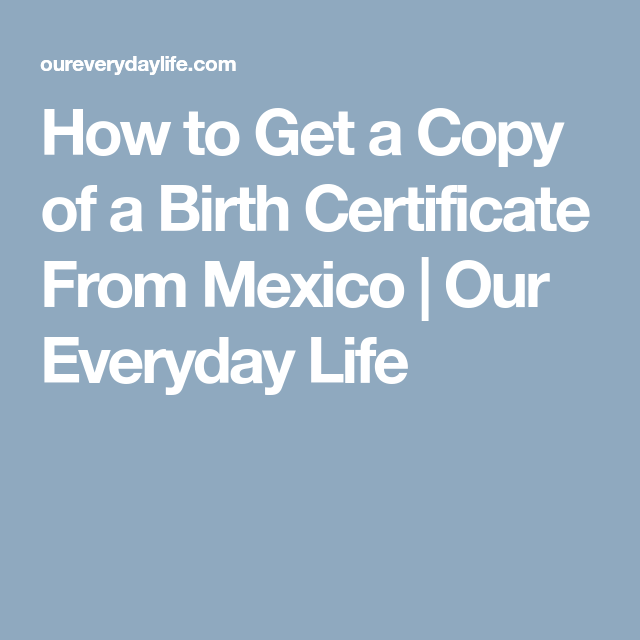 How To Get A Copy Of A Birth Certificate From Mexico Our Everyday