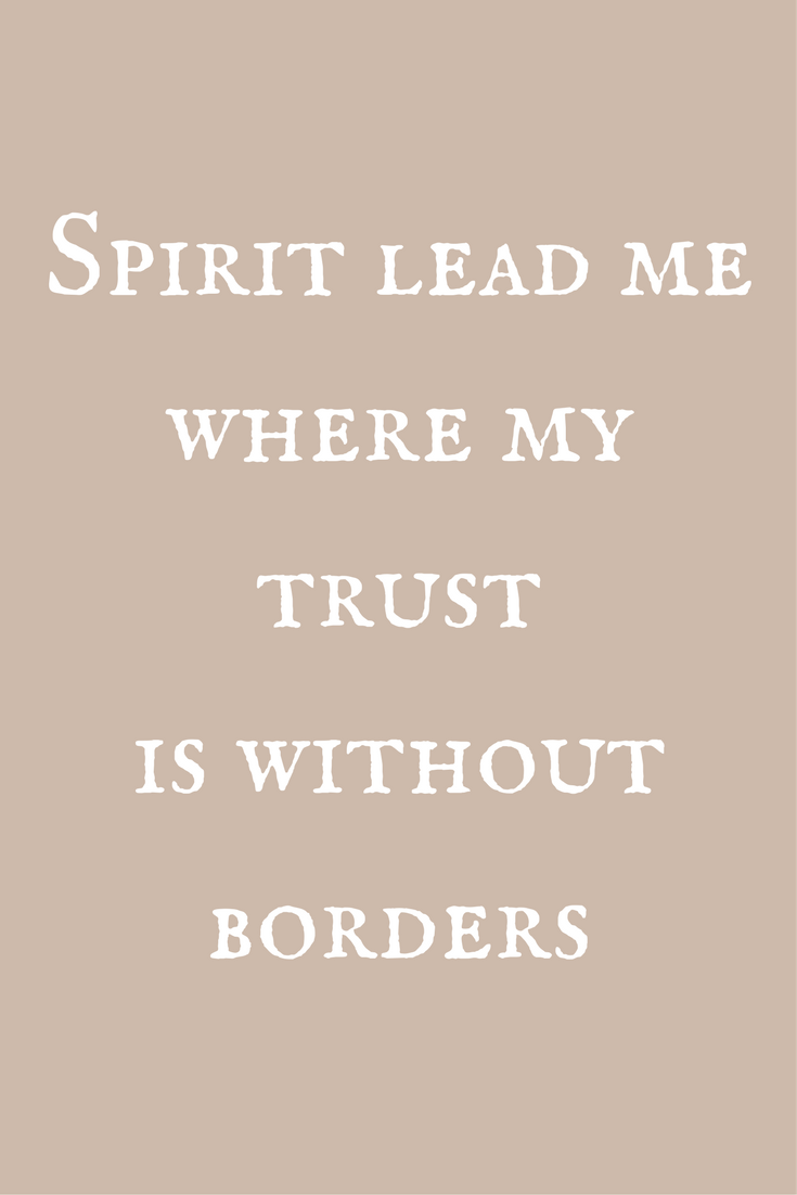 Image result for spirit lead me where my trust is without borders