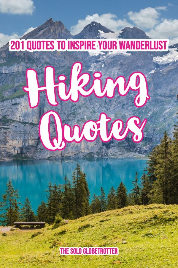 201 Truly Inspiring Hiking Quotes To Make You Pack Bags To Mountains Hiking Quotes Adventure Hiking Quotes Hiking Quotes Funny