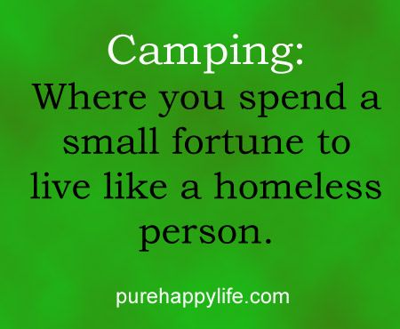 Camping Quotes Funny Funny Quote: Camping: Where you spend a small fortune to live like  Camping Quotes Funny