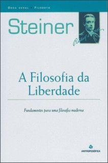 A FILOSOFIA DA LIBERDADE - Fundamentos para uma filosofia moderna - Rudolf Steiner