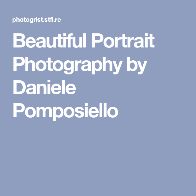 Beautiful Portrait Photography by Daniele Pomposiello