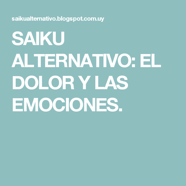 SAIKU ALTERNATIVO: EL DOLOR Y LAS EMOCIONES.