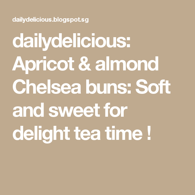 dailydelicious: Apricot & almond Chelsea buns: Soft and sweet for delight tea time !