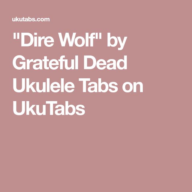 Dire Wolf By Grateful Dead Ukulele Tabs On Ukutabs Ukulele