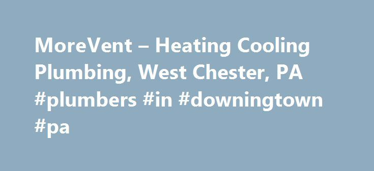 Morevent Heating Cooling Plumbing West Chester Pa Plumbers In Downingtown