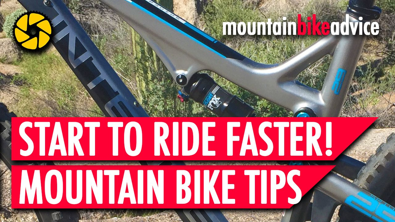 Want To Ride Your Mountain Bike Faster Here S 10 Tips That Might