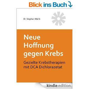 Neue Hoffnung gegen Krebs: Gezielte Krebstherapien mit DCA Dichlorazetat | Erfolgsebook - Spannend, unterhaltsam und überraschend ...
