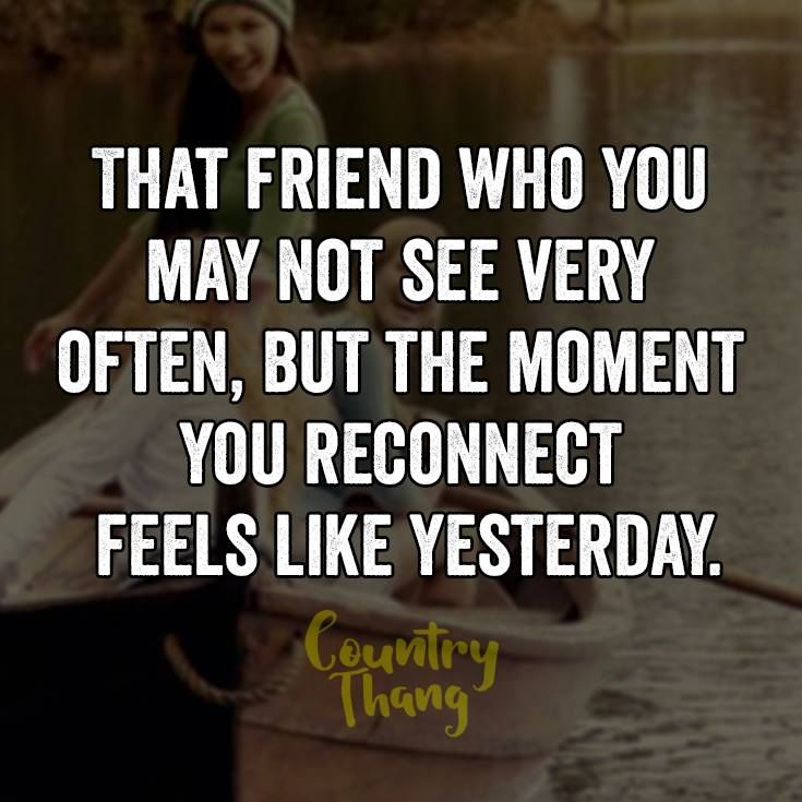 That Friend Who You May Not See Very Often But The Moment