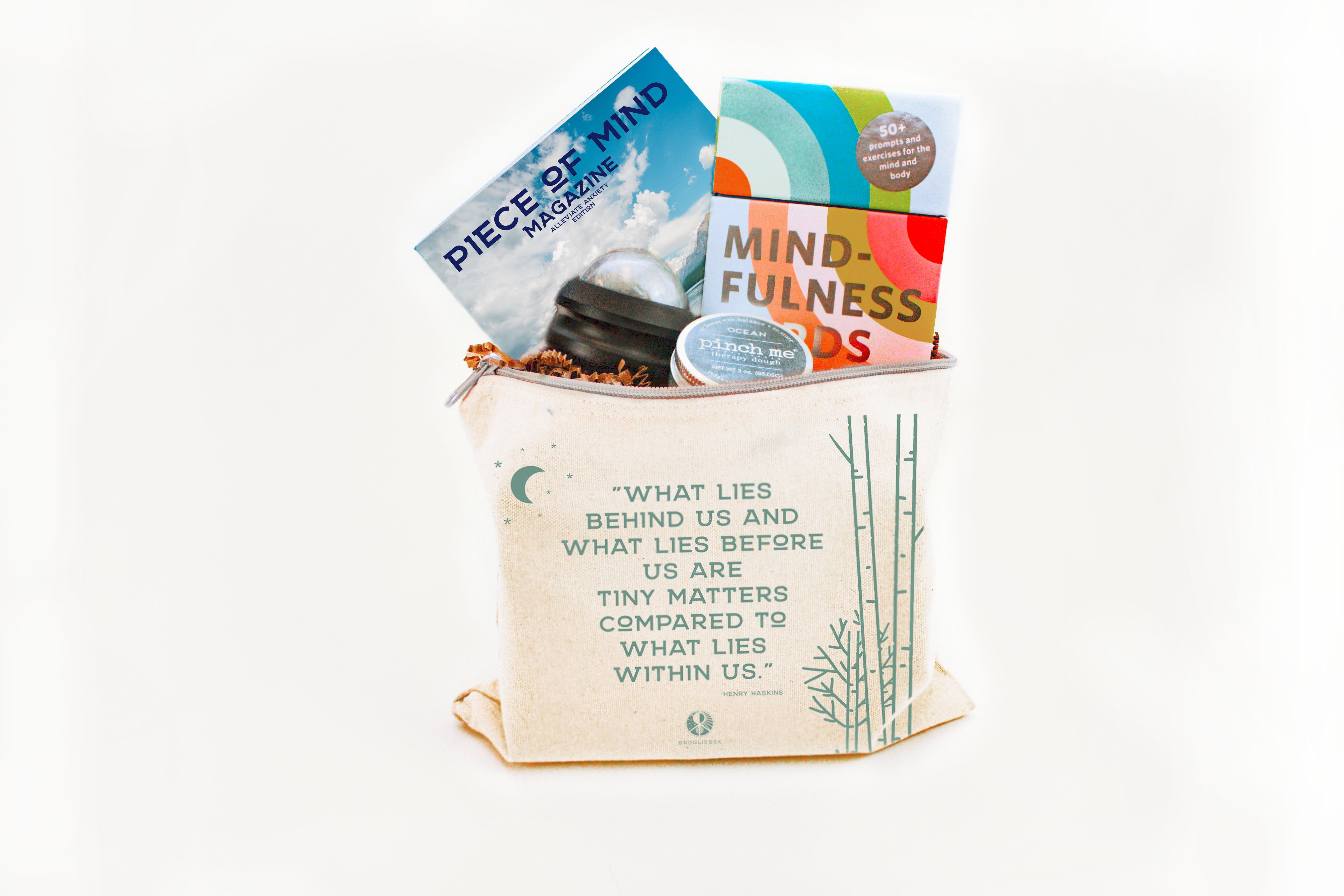 Anxiety is the most common mental health challenge facing our society today. This specially curated care package helps your loved one get grounded and find relief whether at home, school, work or on-the-go. This care package includes: BroglieBox™ Canvas Travel Bag with Quote Pinch Me® Therapy Dough Massage Rollerball 50+ Prompted Mindfulness Cards Piece of Mind Magazine™ - Alleviate Anxiety Edition Piece Of Mind Magazine™: Alleviate Anxiety Edition includes the following articles from mental hea