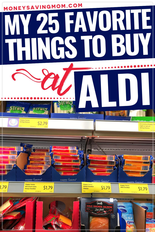 My 25 Favorite Things To Buy At Aldi Money Saving Mom Money Saving Mom Shopping Hacks Frugal Living Tips