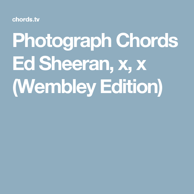 Photograph Chords Ed Sheeran, x, x (Wembley Edition) | Gitarre ...