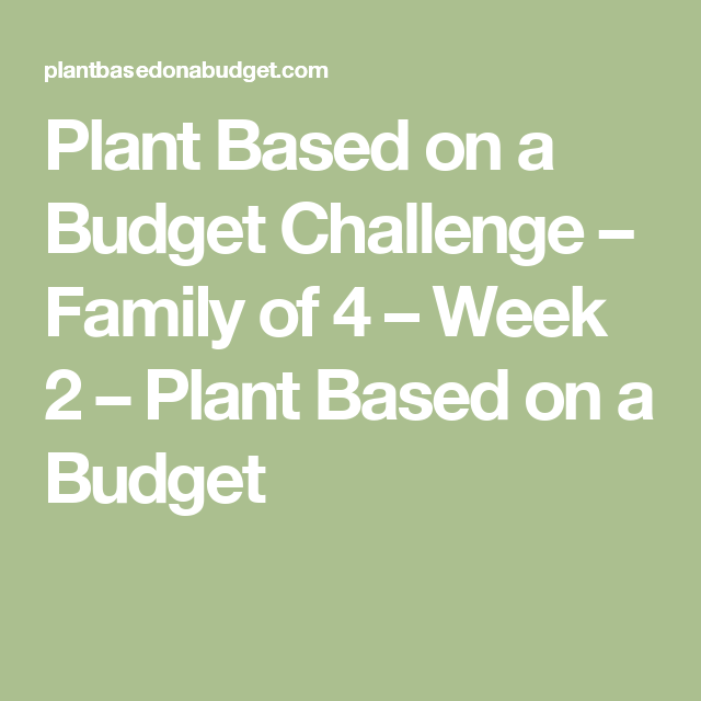 plant based on a budget challenge family of 4 week 2 plant