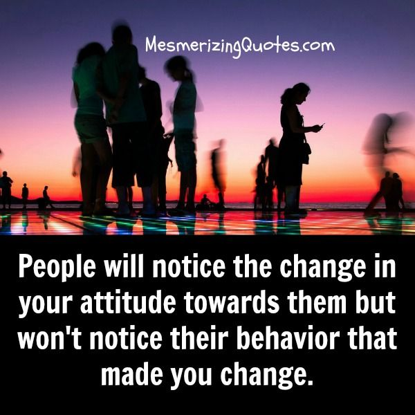Quotes About People Who Notice: People Will #notice The #change In Your #attitude Towards
