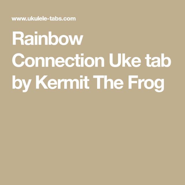 Rainbow Connection Uke Tab By Kermit The Frog Ukulele Pinterest