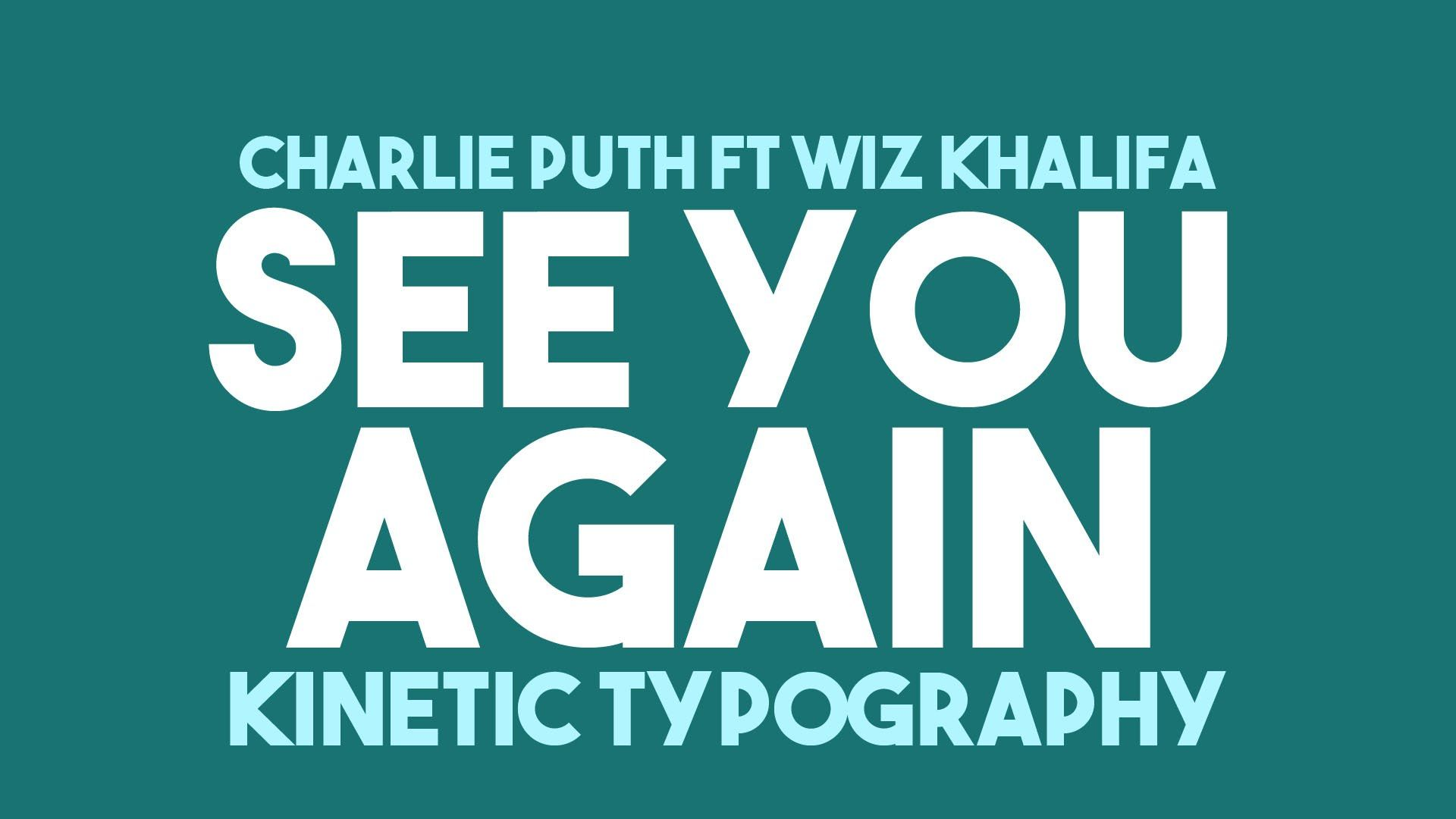 Wiz Khalifa See You Again Feat Charlie Puth - Lyrics (Kinetic Typography)