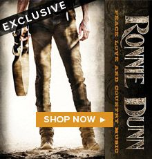 PEACE LOVE AND COUNTRY MUSIC New CD by Ronnie Dunn ORDER NOW: www.countyoutfitter.com www.ronniedunn.com FREE SHIPPING. $11.99
