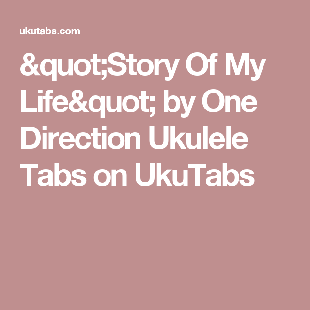 Story Of My Life By One Direction Ukulele Tabs On Ukutabs Ukulele