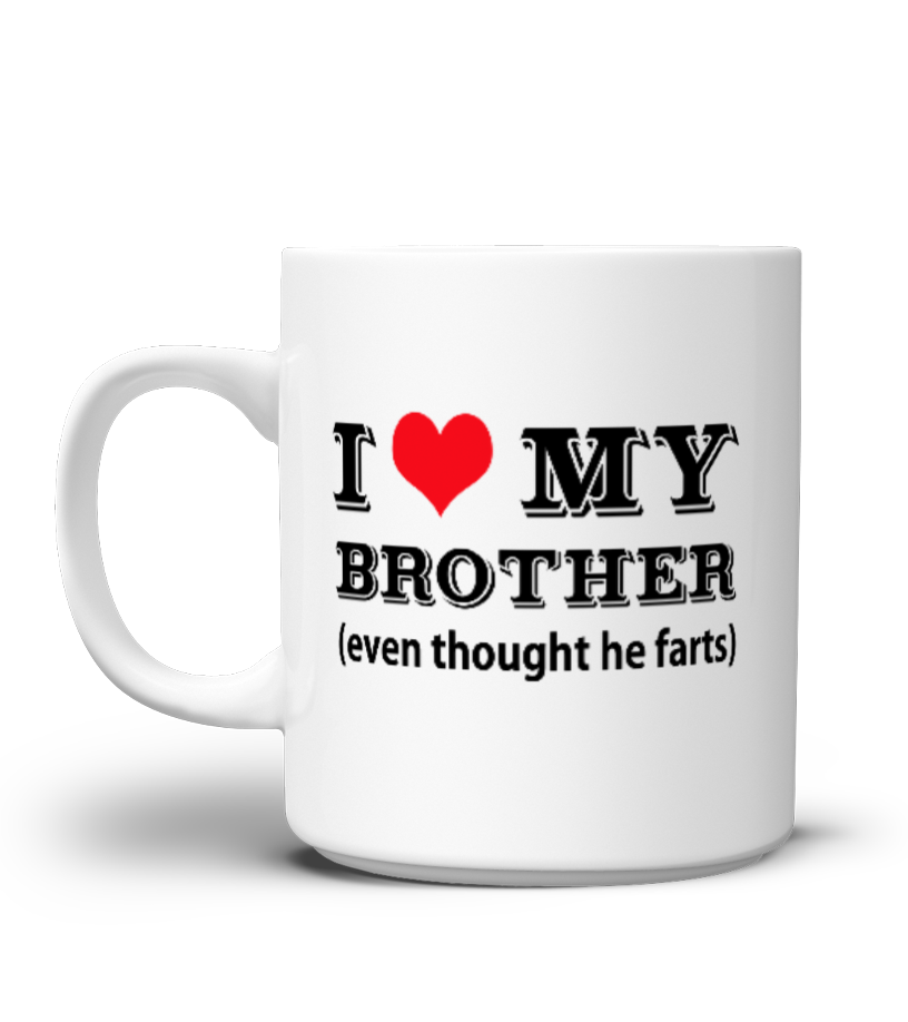 a26ff6b2d08 I Love My Brother (even though he farts) - Birthday Gifts For Brother - Coffee  Mug #gift #idea #shirt #image #brother #love #family #funny #brithday #kinh