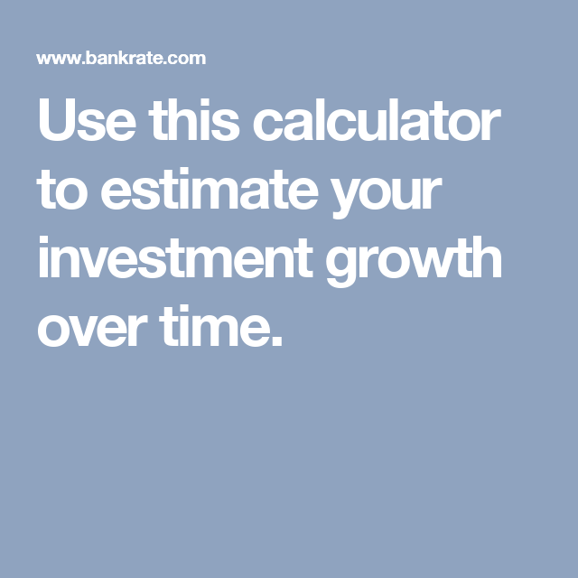 use this calculator to estimate your investment growth over time
