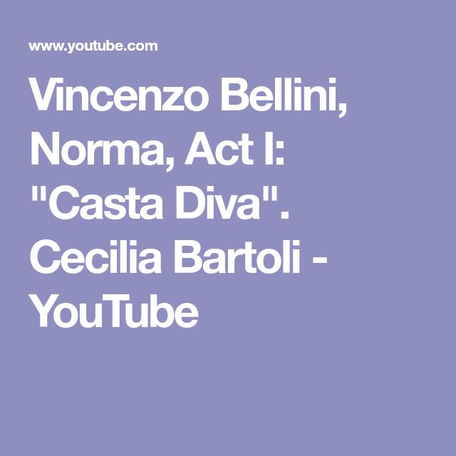 Vincenzo Bellini Norma Act I Casta Diva Cecilia Bartoli Youtube