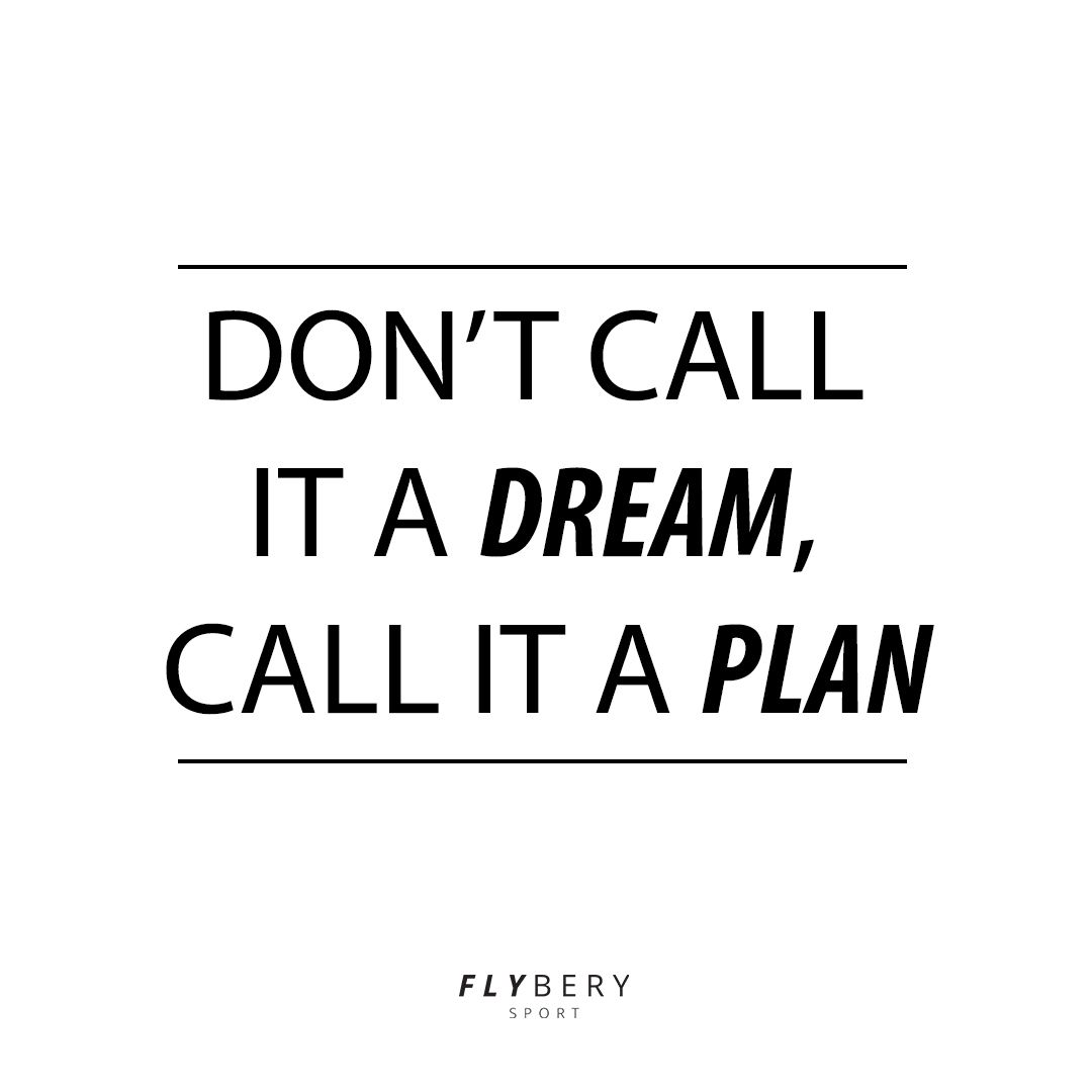 Don't call it a dream, call it a plan #FlyberyPositivity