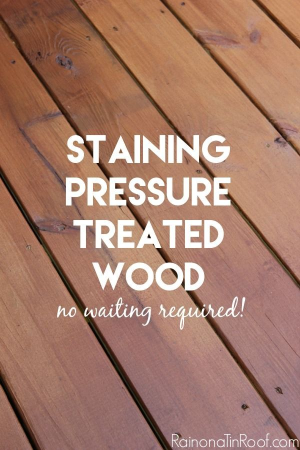 Staining Pressure Treated Wood How To Stain Treated Wood Faster Wood Deck Stain Staining Pressure Treated Wood Diy Deck