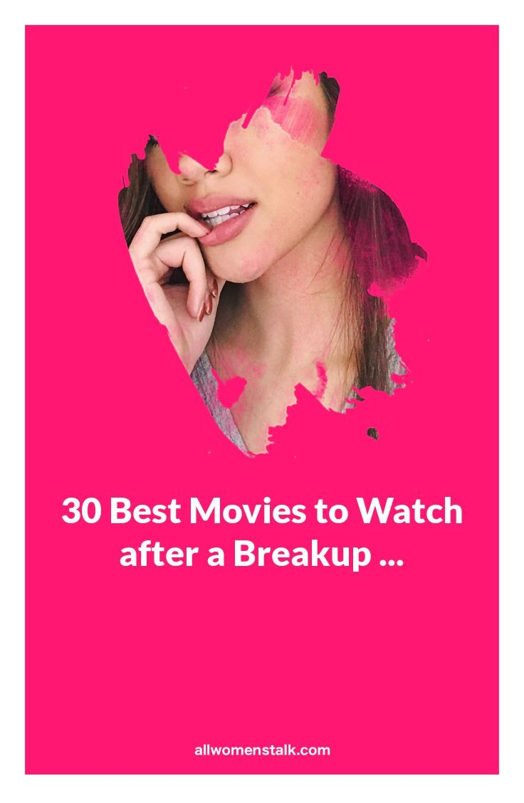 Best movies to watch after a break up