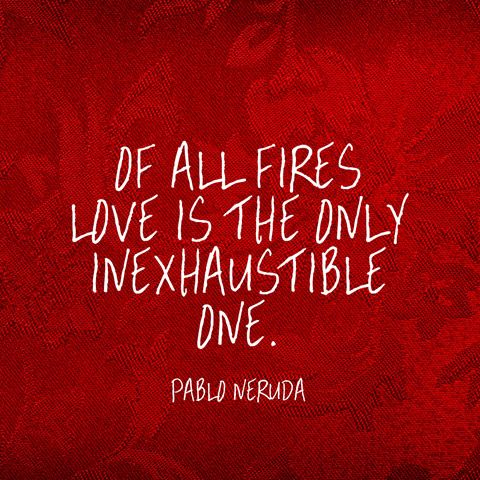 The Best Things Ever Said About Love Neruda Quotes Best Sayings About Love Pablo Neruda