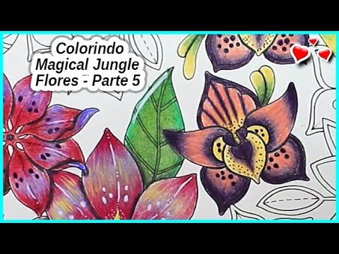 Colorindo Magical Jungle - FLORES - Parte 5 - YouTube